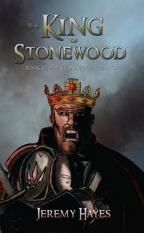 The King of Stonewood: Book III of the Stonewood Trilogy - Jeremy Hayes