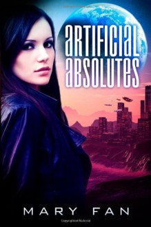 Artificial Absolutes - Mary Fan