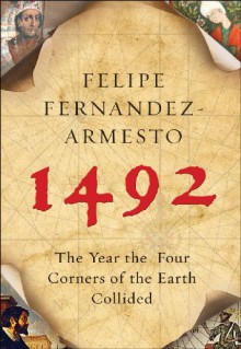 1492: The Year the Four Corners of the Earth Collided - Felipe Fernández-Armesto