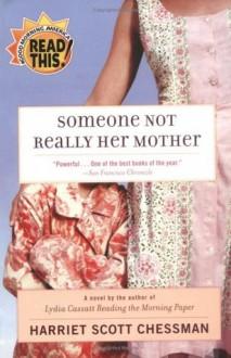 Someone Not Really Her Mother: A Novel - Harriet Scott Chessman
