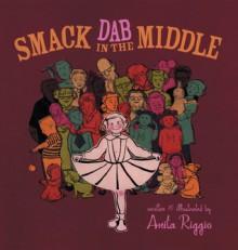 Smack Dab In The Middle - Anita Riggio