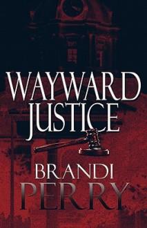 Wayward Justice - Brandi Perry