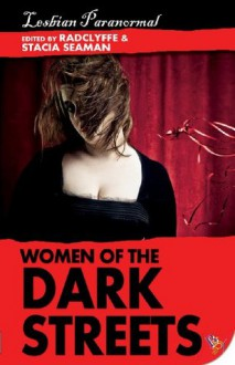 Women of the Dark Streets: Lesbian Paranormal - Stacia Seaman, Radclyffe, Various