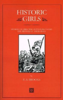 Historic Girls: Stories of Girls Who Have Influenced the History of Their Times - E.S. Brooks