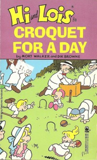 Hi and Lois: Croquet for a Day - Mort Walker, Dik Browne