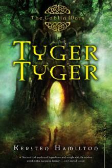 Tyger Tyger: A Goblin Wars Book (Goblin Wars (Quality)) - Kersten Hamilton