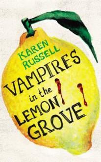 Vampires in the Lemon Grove - Karen Russell