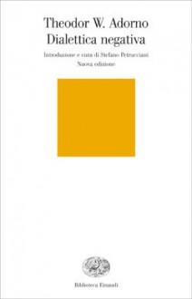 Dialetta negativa - Theodor W. Adorno