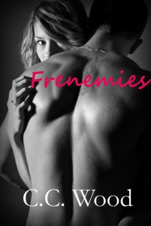 Frenemies - C.C. Wood