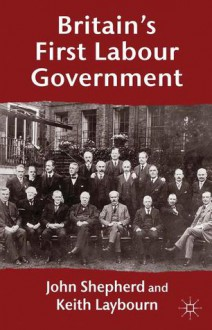 Britain's First Labour Government - John Shepherd, Keith Laybourn