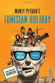Monty Python's Tunisian Holiday: My Life with Brian - Kim Howard Johnson, Michael Palin, John Cleese, Eric Idle, Terry Jones