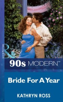 Bride For A Year (Mills & Boon Vintage 90s Modern) - Kathryn Ross