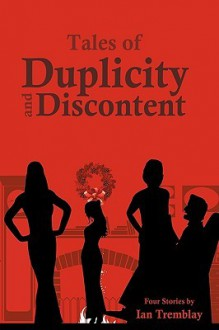 Tales of Duplicity and Discontent: Four Stories - Tremblay Ian Tremblay