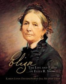 Eliza, The Life and Faith of Eliza R. Snow - Karen Lynn Davidson,Jill Mulvay Derr