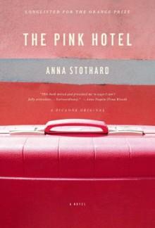 The Pink Hotel: A Novel - Anna Stothard