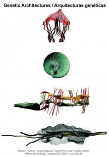 Genetic Architectures / Arquitecturas geneticas - Alberto T. Estévez, Dennis Dollens