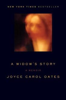 A Widow's Story: A Memoir - Joyce Carol Oates
