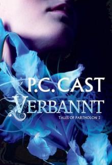 Verbannt (Tales of Partholon, #2) - Ivonne Senn,P.C. Cast