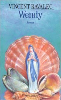 Wendy: Biographie D'une Sainte (French Edition) - Vincent Ravalec
