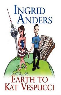 Earth to Kat Vespucci - Ingrid Anders