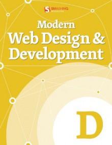 Modern Web Design & Development (Smashing eBook Series) - Christian Heilmann, Andy Croxall, Speider Schneider, Robert Hartland, Michael Aleo, Marc Edwards, Louis Lazaris, Kayla Knight, David Travis, Dan Mayer