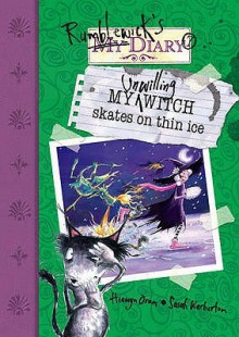 My Unwilling Witch Skates On Thin Ice - Hiawyn Oram
