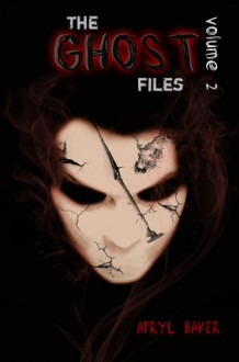 The Ghost Files Volume 2 - Apryl Baker