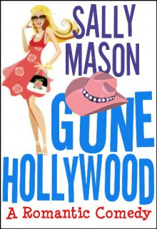 Gone Hollywood: A Romantic Comedy - Sally Mason