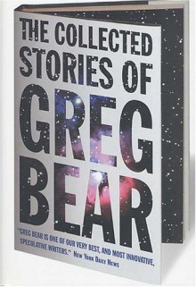 The Collected Stories of Greg Bear - Greg Bear