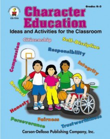 Character Education, Grades K - 3: Ideas and Activities for the Classroom - Amanda Hall, Beth Holder, Elizabeth Matthews, Marcia Mcdowell, Lynette Pyne, Sam Walker, Rachel Welch, Kathy White