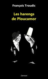 Les harengs de Ploucamor - François Troudic