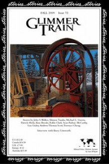 Glimmer Train Stories #72 - John S. Walker, Shimon Tanaka, Michael L. Guerra, Patrick Hicks, Kim Brooks, Rikki Clark, Sean Padraic McCarthy, Lisa Graley, Andrew Thomas Scott, Terrence Cheng, Interview with Barry Unsworth, Kevin Rabalais (interviewer), Sara Whyatt, Linda B. Swanson-Davies, Susan B
