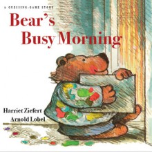 Bear's Busy Morning: A Guessing Game Story - Harriet Ziefert, Alyssa Capucilli