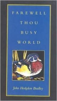 Farewell Thou Busy World - John Bradley