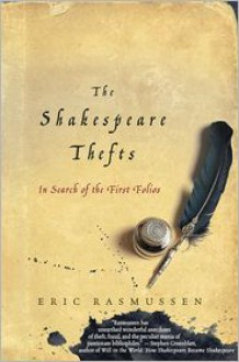 The Shakespeare Thefts: In Search of the First Folios - Eric Rasmussen