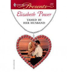 Tamed By Her Husband - Elizabeth Power