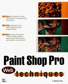 Paint Shop Pro Web Techniques - T. Michael Clark