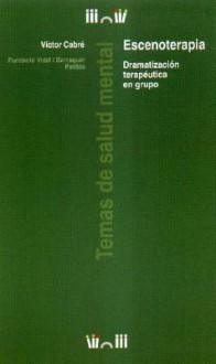 Escenoterapia. Dramatizacion Terapeutica En Grupo - Victor Cabre