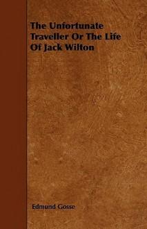The Unfortunate Traveller or the Life of Jack Wilton - Edmund Gosse