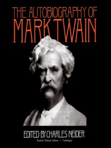 The Autobiography of Mark Twain - Mark Twain, Charles Neider, Michael Anthony