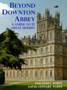 Beyond Downton Abbey, Volume 1 - 'Deb Hosey White', 'David S White'