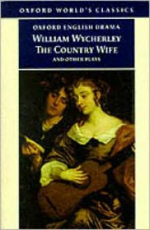 William Wycherley: Love in a Wood or St. James' Park; The Gentleman Dancing Master; The Country Wife; The Plain Dealer (1896) - William Wycherley