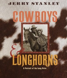Cowboys & Longhorns: A Portrait of the Long Drive - Jerry Stanley