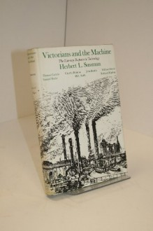 Victorians and the Machine: The Literary Response to Technology - Herbert L. Sussman