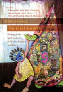 Globalizing Cultural Studies: Ethnographic Interventions in Theory, Method, and Policy - Cameron McCarthy
