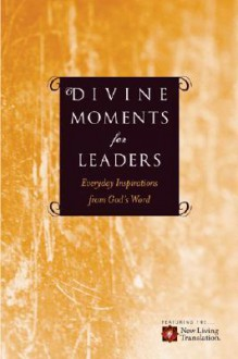 Divine Moments for Leaders: Everyday Inspiration from God's Word - Ronald A. Beers