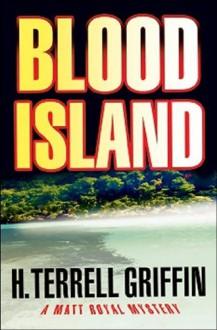 Blood Island (Matt Royal Mysteries, No. 3) - H. Terrell Griffin