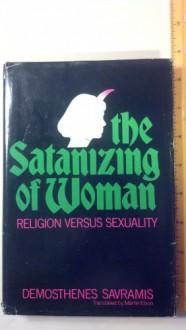 The Satanizing of Woman: Religion Versus Sexuality - Demosthenes Savramis