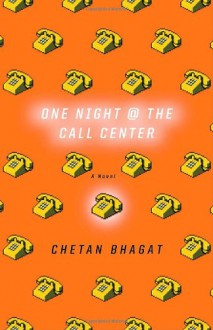 One Night at the Call Center: A Novel - Chetan Bhagat