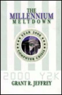 The Millennium Meltdown: The 2000 Computer Crisis - Grant R. Jeffrey
